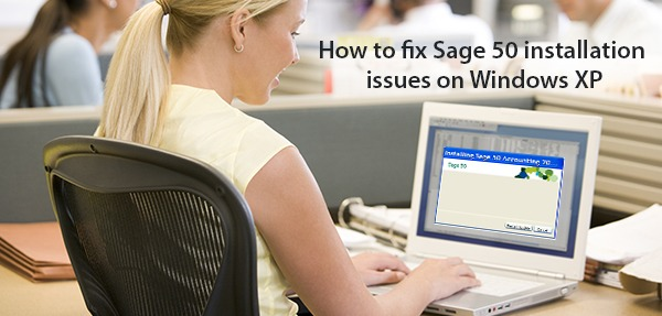 sage 50 installation issues on windows xp