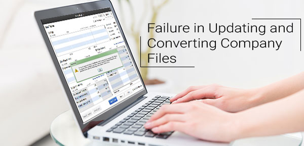 Failure in Updating and Converting Company Files
