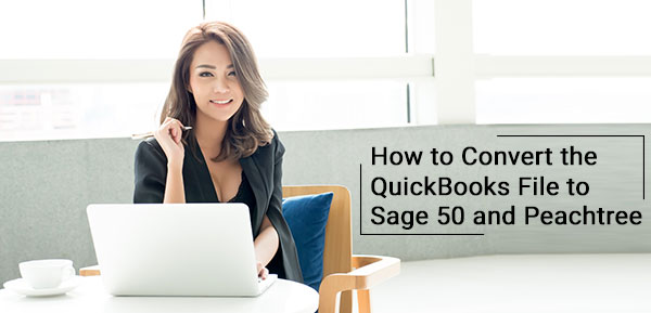 Convert the QuickBooks File to Sage 50 and Peachtree