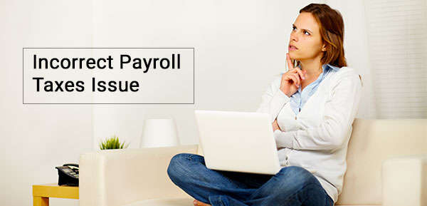 Incorrect Payroll Taxes Issue