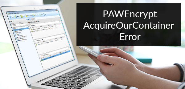 PAWEncrypt AcquireOurContainer Error