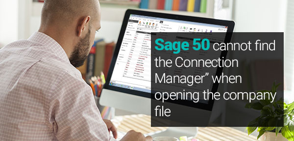 Sage 50 cannot find the Connection Manager when opening the company file