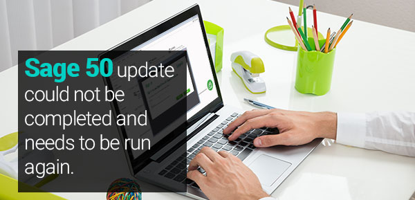 Sage 50 update could not be completed and needs to be run again
