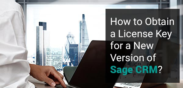 Obtain a License Key for a New Version of Sage CRM
