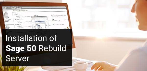 Installation of Sage 50 Rebuild Server