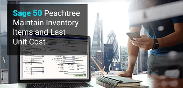 Sage 50 Peachtree Maintain Inventory Items and Last Unit Cost