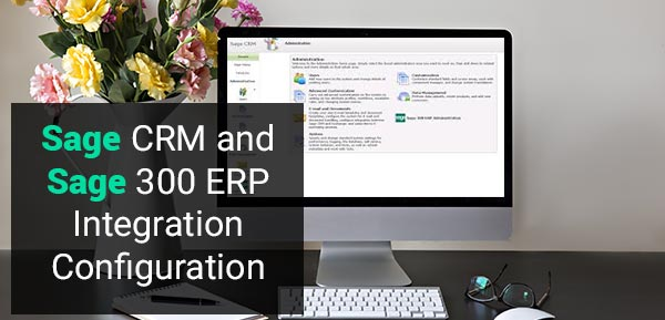Sage CRM and Sage 300 ERP Integration Configuration