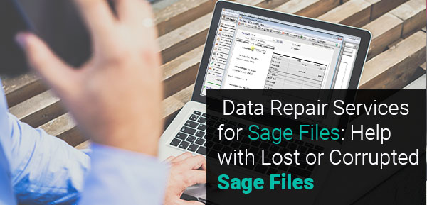 Data Repair Services for Sage Files Help with Lost or Corrupted Sage Files