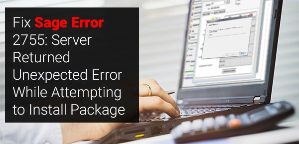 Sage Error 2755 Server Returned Unexpected Error While Attempting to Install Package