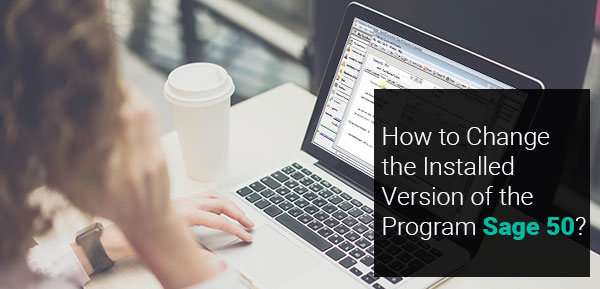 Change the Installed Version of the Program Sage 50