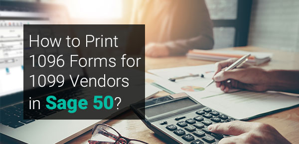 Print 1096 Forms for 1099 Vendors in Sage 50