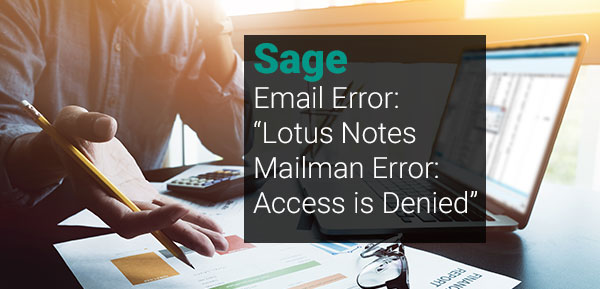 Sage Email Error Lotus Notes Mailman Error Access is Denied