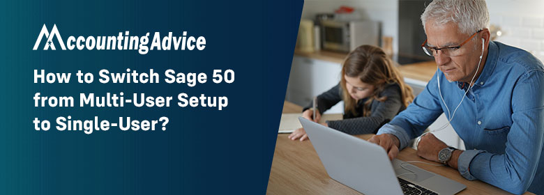 Switch Sage 50 from Multi User Setup to Single User