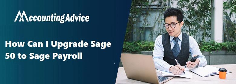 Upgrade Sage 50 to Sage Payroll