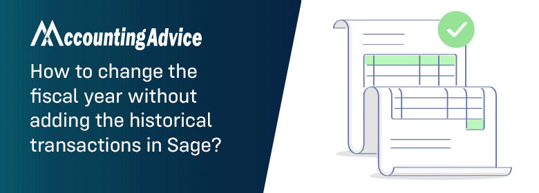change the fiscal year without adding the historical transactions in Sage?